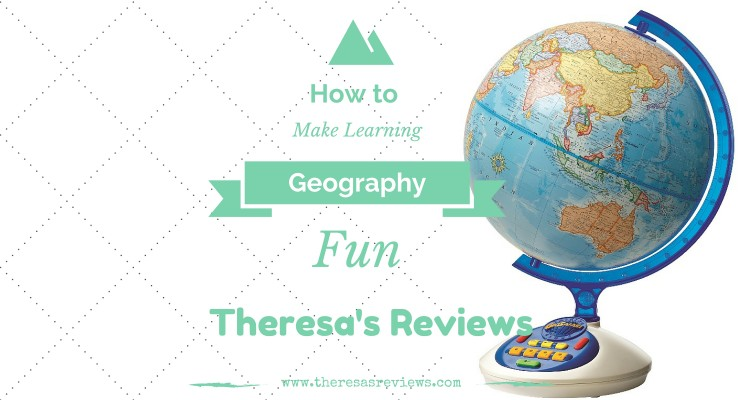 How to Make Learning Geography Fun - Theresa's Reviews - www.theresasreviews.com