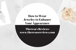 How to Wear Jewelry To Enhance Your Appearance - Theresa's Reviews - www.theresasreviews.com