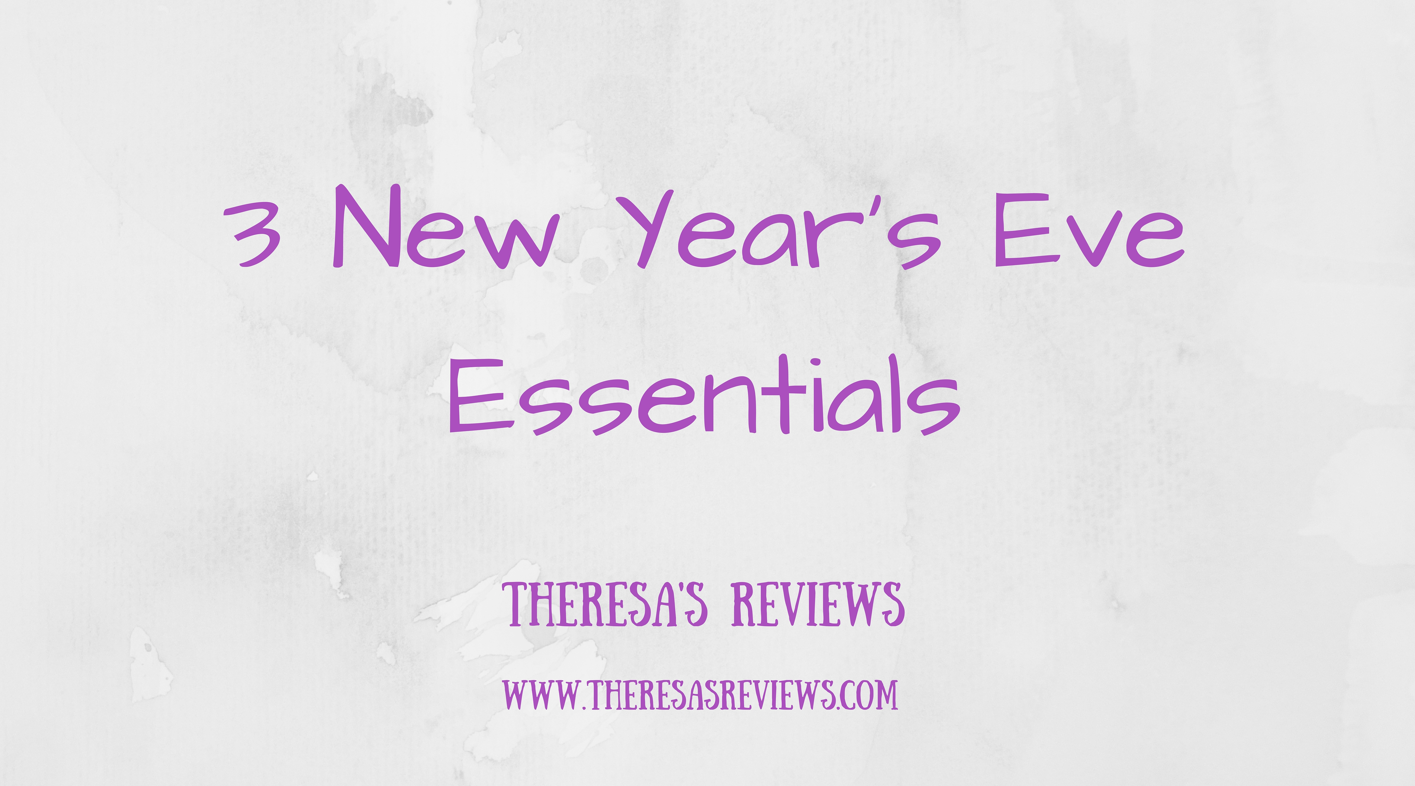 3 New Year's Eve Essentials - Theresa's Reviews - www.theresasreviews.com