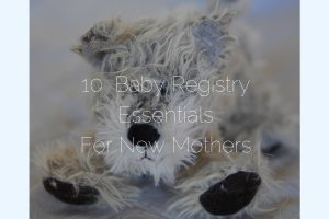 10 Baby Registry Essentials For New Mothers - Found on www.theresasreviews.com