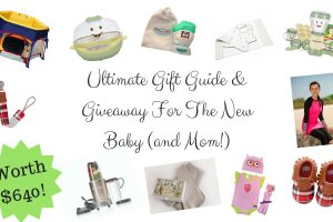 Ultimate Gift Guide & Giveaway For The New Baby (and Mom!)