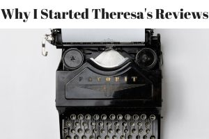 Why I Started Theresa's Reviews - Why I Started A Review Blog